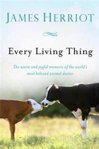 Every Living Thing: The Warm and Joyful Memoirs of the World's Most Beloved Animal Doctor