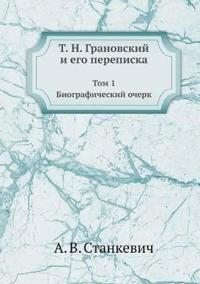 T. N. Granovskij I Ego Perepiska Tom 1. Biograficheskij Ocherk