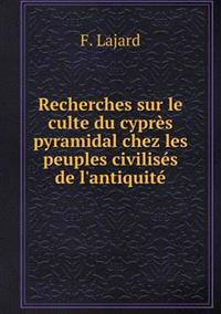 Recherches Sur Le Culte Du Cyprès Pyramidal Chez Les Peuples Civilisés de l'Antiquité