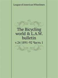 The Bicycling World & L.A.W. Bulletin V.24 1891-92 Chast 1