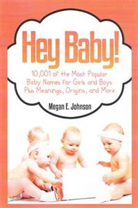 Hey Baby! 10,001 of the Most Popular Baby Names for Girls and Boys Plus Meanings