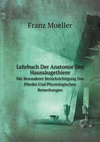 Lehrbuch Der Anatomie Der Haussaugethiere Mit Besonderer Berucksichtigung Des Pferdes Und Physiologischen Bemerkungen