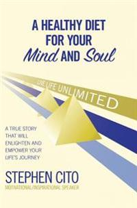 A Healthy Diet for Your Mind and Soul: A True Story That Will Enlighten and Empower Your Life's Journey