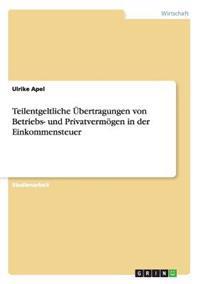 Teilentgeltliche Ubertragungen Von Betriebs- Und Privatvermogen in Der Einkommensteuer
