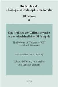Das Problem Der Willensschwache in Der Mittelalterlichen Philosophie/ The Problem of Weakness of Will in Medieval Philosophy