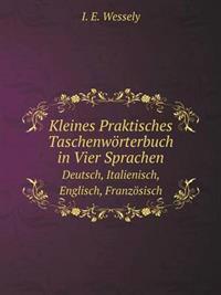 Kleines Praktisches Taschenworterbuch in Vier Sprachen Deutsch, Italienisch, Englisch, Franzosisch