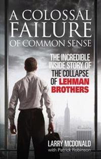 Colossal failure of common sense - the incredible inside story of the colla