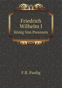 Friedrich Wilhelm I Konig Von Preussen