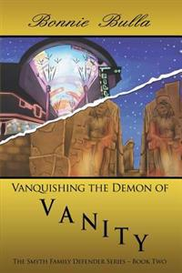 Vanquishing the Demon of Vanity: The Smyth Family Defender Series - Book Two