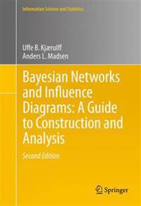 Bayesian Networks and Influence Diagrams: A Guide to Construction and Analysis