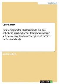 Eine Analyse der Hintergrunde Fur das Scheitern Auslandischer Energieversorger Auf Dem Europaischen Energiemarkt (Txu In Deutschland)
