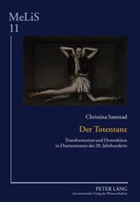 Der Totentanz: Transformation Und Destruktion in Dramentexten Des 20. Jahrhunderts