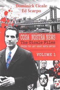 Cosa Nostra News: The Cicale Files, Vol. 1: Inside the Last Great Mafia Empire
