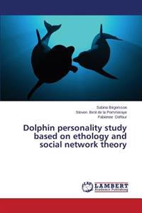 Dolphin Personality Study Based on Ethology and Social Network Theory
