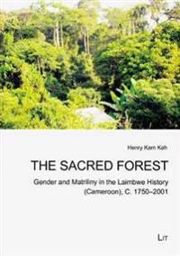 The Sacred Forest: Gender and Matriliny in the Laimbwe History (Cameroon), C. 1750-2001