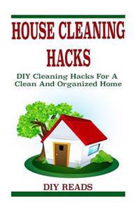 House Cleaning Hacks: DIY Cleaning Hacks for a Clean and Organized Home (DIY Household Hacks, DIY Hacks, House Cleaning Tips, Household Clea