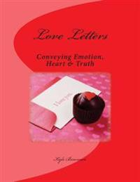 Love Letters: Conveying: Emotion, Heart & Truth