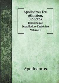 Apollodrou Tou Athnaiou, Bibliothk Bibliotheque D'Apollodore L'Athenien. Volume 1