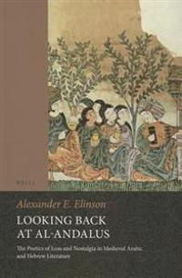 Looking Back at Al-Andalus: The Poetics of Loss and Nostalgia in Medieval Arabic and Hebrew Literature