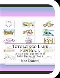 Totolcinco Lake Fun Book: A Fun and Educational Lake Coloring Book