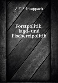 Forstpolitik, Jagd- Und Fischereipolitik