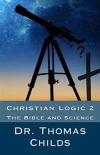 Christian Logic 2: The Bible and Science