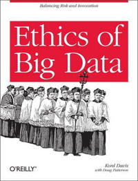 Ethics of Big Data: Balancing Risk and Innovation