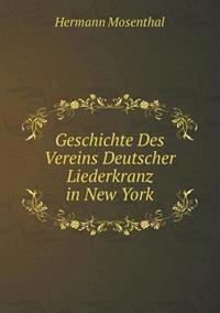 Geschichte Des Vereins Deutscher Liederkranz in New York
