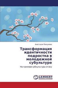 Transformatsiya Identichnosti Podrostka V Molodezhnoy Subul'ture
