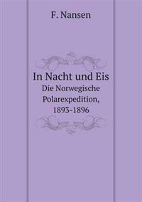 In Nacht Und Eis Die Norwegische Polarexpedition, 1893-1896
