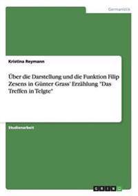 """�ber Die Darstellung Und Die Funktion Filip Zesens in G�nter Grass' Erz�hlung """"das Treffen in Telgte"""""""