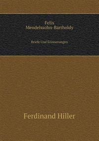 Felix Mendelssohn-Bartholdy Briefe Und Erinnerungen