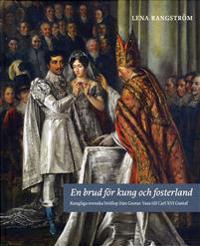 En brud för kung och fosterland : kungliga svenska bröllop från Gustav Vasa till Carl XVI Gustaf
