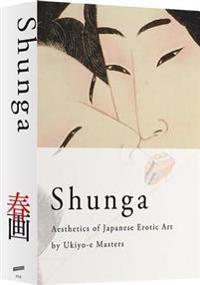 Shunga: Aesthetics of Japanese Erotic Art by Ukiyo-E Masters