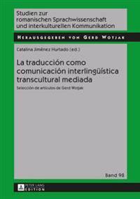 La traduccion como comunicacion interlinguistica transcultural mediada / Transcultural Translation as Interlingual Mediated Communication