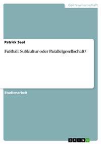 Fussball. Subkultur Oder Parallelgesellschaft?