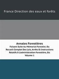 Annales Forestieres Faisant Suite Au Memorial Forestier, Ou Recueil Complet Des Lois, Arrets Et Instructions Relatifs A L'Administration Forestiere, Etc. Volume 1