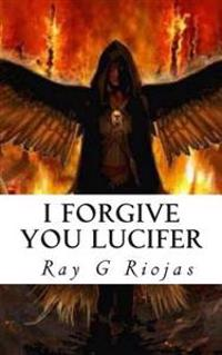 I Forgive You Lucifer: Love Thy Enemy