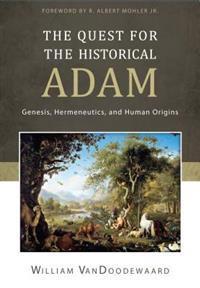 The Quest for the Historical Adam: Genesis, Hermeneutics, and Human Origins