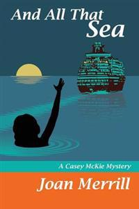 And All That Sea: A Casey McKie Mystery