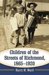 Children of the Streets of Richmond 1865-1920