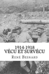 1914-1918 Vecu Et Survecu: Le Journal D?un Brancardier-Conducteur