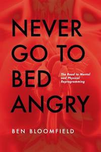 Never Go to Bed Angry: The Road to Mental and Physical Reprogramming