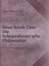 Neue Briefe Uber Die Schopenhauer'sche Philosophie