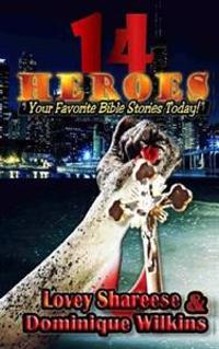 14 Heroes: Your Favorite Bible Stories Today!