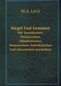 Siegel Und Gemmen Mit Aramaischen, Phonizischen, Althebraischen, Himjarischen, Nabathaischen Und Altsyrischen Inschriften
