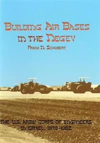 Building Air Bases in the Negev: The U.S. Army Corps of Engineers in Israel, 1979-1982
