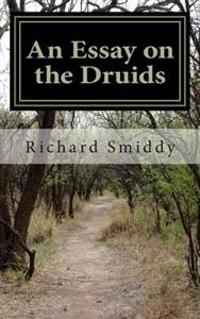 An Essay on the Druids: The Ancient Churches and the Round Towers of Ireland