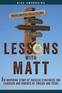 Lessons with Matt: An Inspiring Story of Success Strategies for Teachers and Parents of Tweens and Teens
