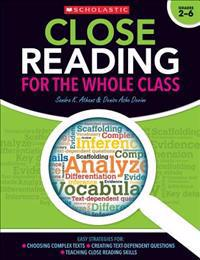 Close Reading for the Whole Class: Easy Strategies For: Choosing Complex Texts - Creating Text-Dependent Questions - Teaching Close Reading Lessons
